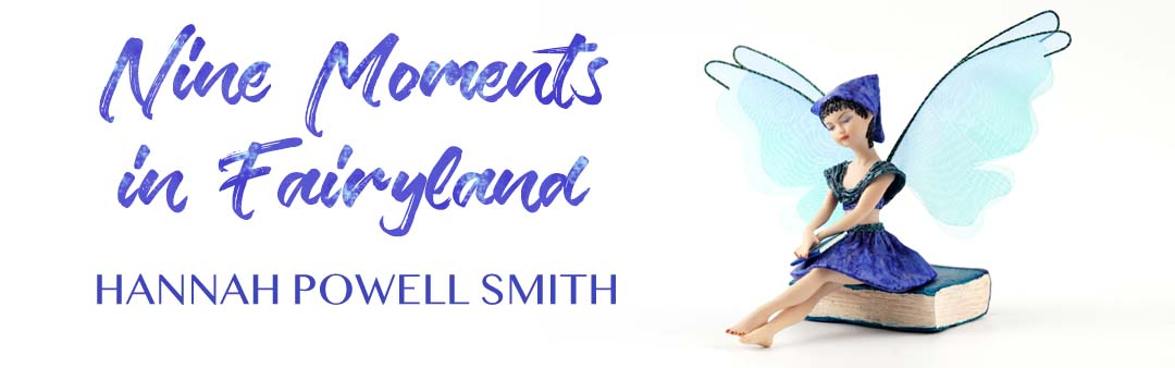 Nine Moments in Fairyland by Hannah Powell Smith