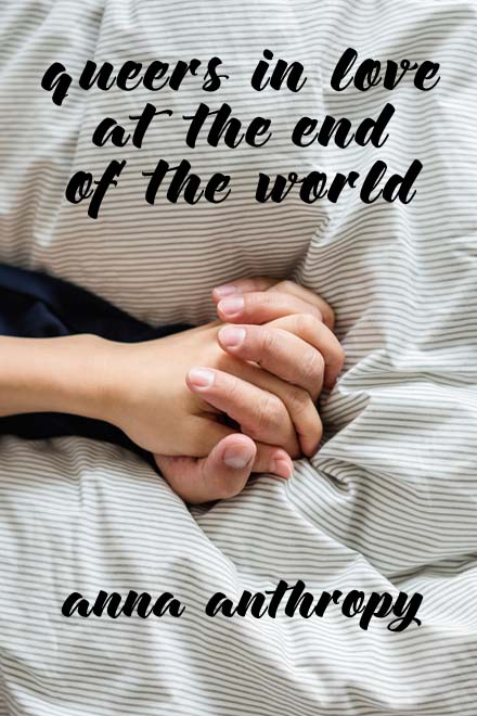 Queers in Love at the End of the World by anna anthropy