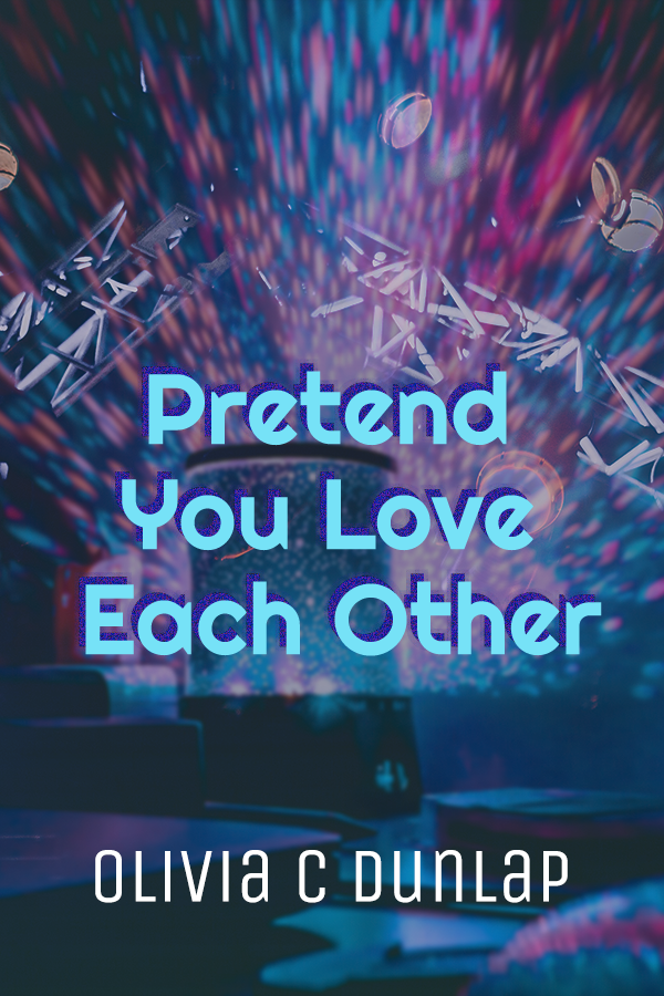 Pretend You Love Each Other, by Olivia C Dunlap