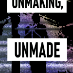 Unmaking, Unmade by Grim Curio