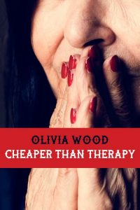 Cheaper Than Therapy by Olivia Wood