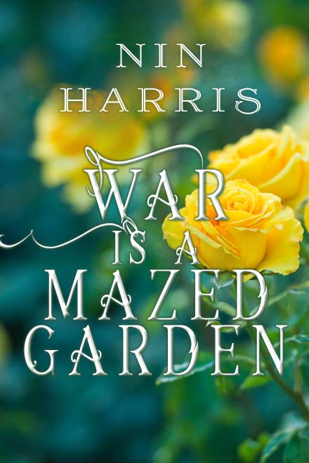 War is a Mazed Garden by Nin Harris