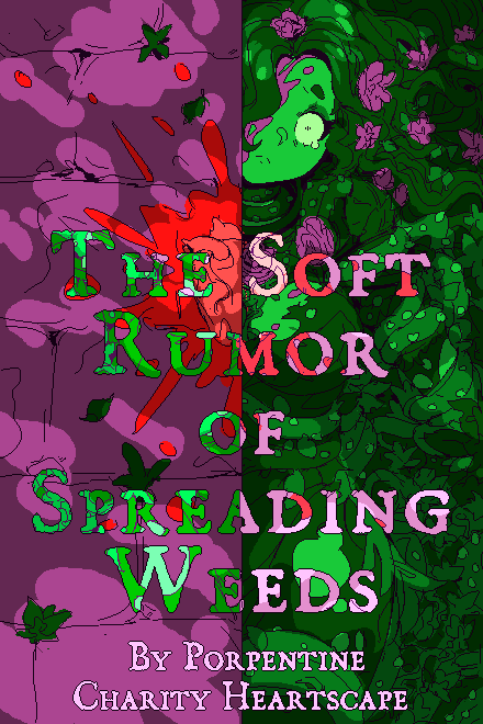The Soft Rumor of Spreading Weeds by Porpentine Charity Heartscape