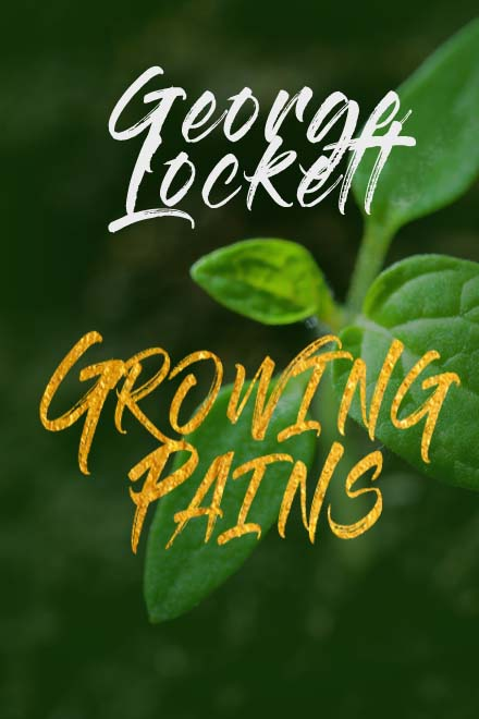 Growing Pains by George Lockett